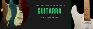 Otimizando Seus Estudos de Guitarra
